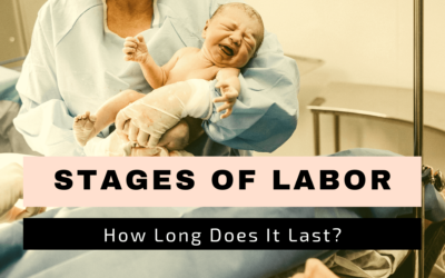 Stages of labor – How Long Does It Last?